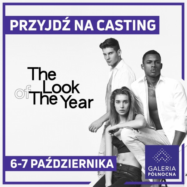 Casting do THE LOOK OF THE YEAR 2019 w Galerii Północnej w Warszawie